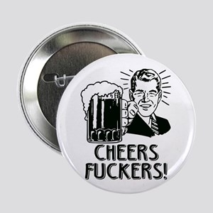 "Cheers Fuckers 2.25"" Button"